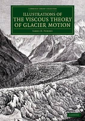 Illustrations of the Viscous Theory of Glacier Motion: And Three Papers on Glaciers by John Tyndall