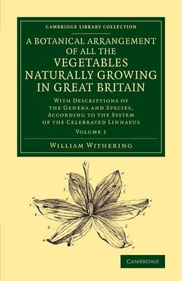 A Botanical Arrangement of All the Vegetables Naturally Growing in Great Britain: With Descriptions of the Genera and Species