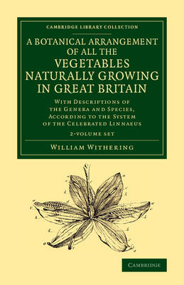 A Botanical Arrangement of All the Vegetables Naturally Growing in Great Britain 2 Volume Set: With Descriptions of the Genera and Species