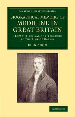 Biographical Memoirs of Medicine in Great Britain: From the Revival of Literature to the Time of Harvey
