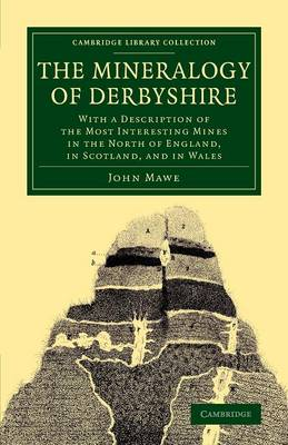 The Mineralogy of Derbyshire: With a Description of the Most Interesting Mines in the North of England, in Scotland, and in Wales
