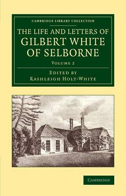 The Life and Letters of Gilbert White of Selborne