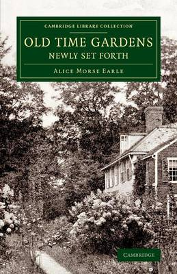 Old Time Gardens, Newly Set Forth: A Book of the Sweet o' the Year