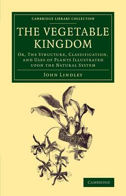 The Vegetable Kingdom: Or, the Structure, Classification, and Uses of Plants Illustrated upon the Natural System