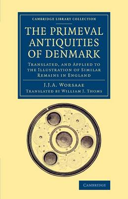 The Primeval Antiquities of Denmark: Translated, and Applied to the Illustration of Similar Remains in England