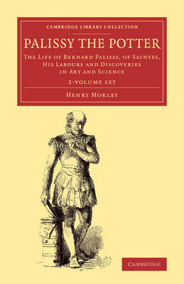 Palissy the Potter 2 Volume Set: The Life of Bernard Palissy, of Saintes, his Labours and Discoveries in Art and Science