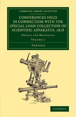 Conferences Held in Connection with the Special Loan Collection of Scientific Apparatus, 1876: Physics and Mechanics