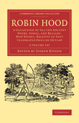 Robin Hood 2 Volume Set: A Collection of All the Ancient Poems, Songs, and Ballads, Now Extant, Relative to that Celebrated English Outlaw