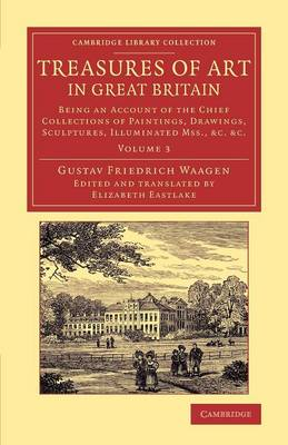 Treasures of Art in Great Britain: Being an Account of the Chief Collections of Paintings, Drawings, Sculptures, Illuminated Mss.