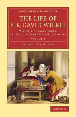 The Life of Sir David Wilkie: With his Journals, Tours, and Critical Remarks on Works of Art