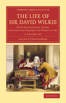 The Life of Sir David Wilkie 3 Volume Set: With his Journals, Tours, and Critical Remarks on Works of Art