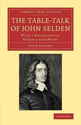 The Table-Talk of John Selden: With a Biographical Preface and Notes