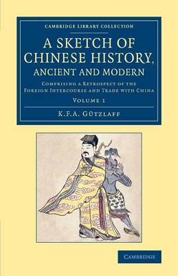 A Sketch of Chinese History, Ancient and Modern: Comprising a Retrospect of the Foreign Intercourse and Trade with China