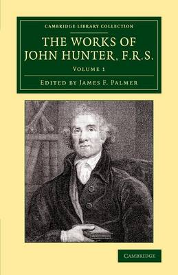The Works of John Hunter, F.R.S.: With Notes