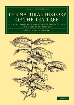 The Natural History of the Tea-Tree: With Observations on the Medical Qualities of Tea, and Effects of Tea-Drinking