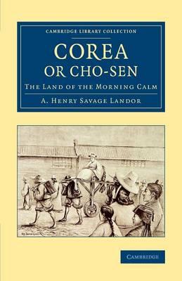 Corea or Cho-sen: The Land of the Morning Calm