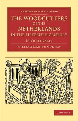 The Woodcutters of the Netherlands in the Fifteenth Century: In Three Parts