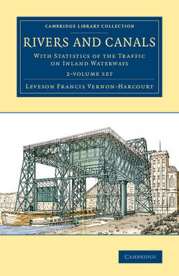 Rivers and Canals 2 Volume Set: With Statistics of the Traffic on Inland Waterways