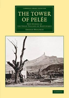 The Tower of Pelee: New Studies of the Great Volcano of Martinique