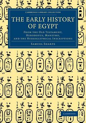 The Early History of Egypt: From the Old Testament, Herodotus, Manetho, and the Hieroglyphical Inscriptions