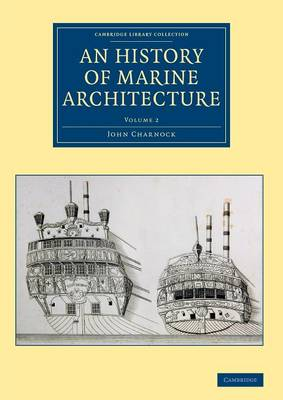 An History of Marine Architecture: Including an Enlarged and Progressive View of the Nautical Regulations and Naval History of All Nations v2