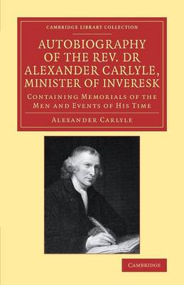 Autobiography of the Rev. Dr Alexander Carlyle, Minister of Inveresk: Containing Memorials of the Men and Events of his Time