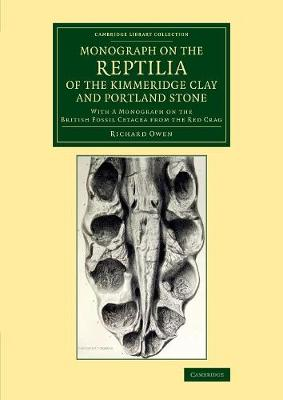 Monograph on the Reptilia of the Kimmeridge Clay and Portland Stone: With a Monograph on the British Fossil Cetacea from the Red Crag