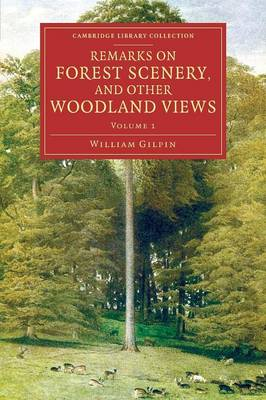 Remarks on Forest Scenery, and Other Woodland Views: Illustrated by the Scenes of New-Forest in Hampshire