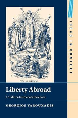 Liberty Abroad: J. S. Mill on International Relations