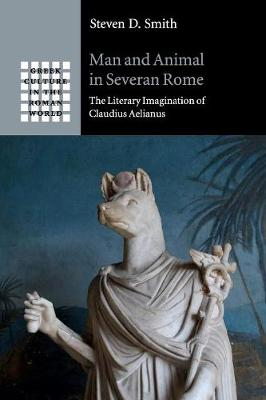 Man and Animal in Severan Rome: The Literary Imagination of Claudius Aelianus
