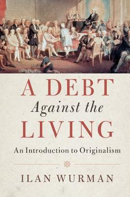 A Debt Against the Living: An Introduction to Originalism