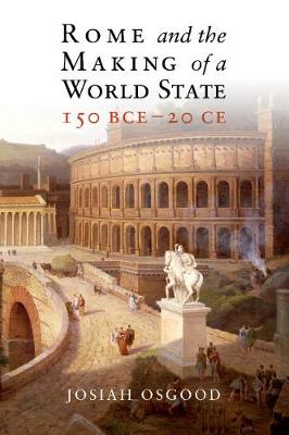 Rome and the Making of a World State, 150 BCE-20 CE