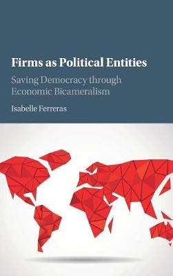 Firms as Political Entities: Saving Democracy through Economic Bicameralism