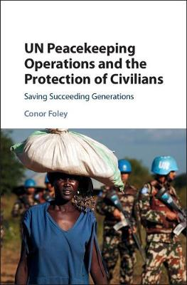 UN Peacekeeping Operations and the Protection of Civilians: Saving Succeeding Generations