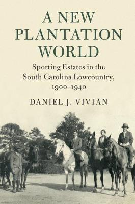 A New Plantation World: Sporting Estates in the South Carolina Lowcountry, 1900-1940