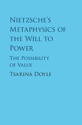 Nietzsche's Metaphysics of the Will to Power