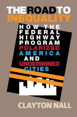 The Road to Inequality: How the Federal Highway Program Polarized America and Undermined Cities