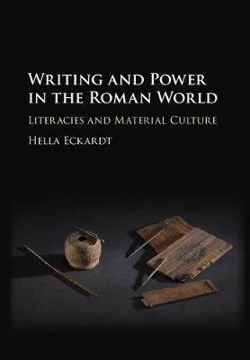 Writing and Power in the Roman World: Literacies and Material Culture