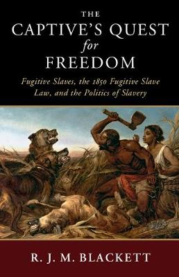 The Captive's Quest for Freedom: Fugitive Slaves, the 1850 Fugitive Slave Law, and the Politics of Slavery