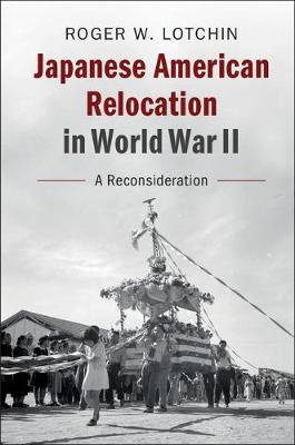 Japanese American Relocation in World War II: A Reconsideration