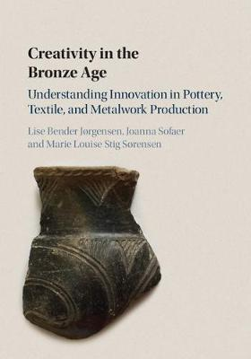 Creativity in the Bronze Age: Understanding Innovation in Pottery, Textile, and Metalwork Production
