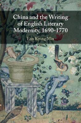 China and the Writing of English Literary Modernity, 1690-1770