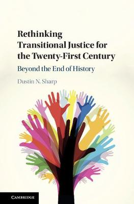 Rethinking Transitional Justice for the Twenty-First Century: Beyond the End of History