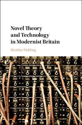Novel Theory and Technology in Modernist Britain