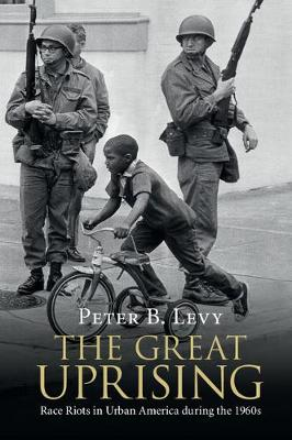 The Great Uprising: Race Riots in Urban America during the 1960s