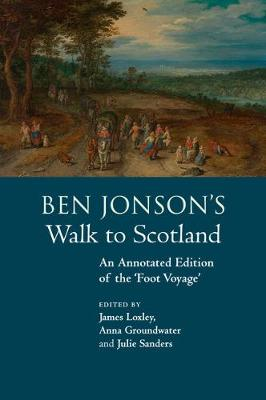 Ben Jonson's Walk to Scotland: An Annotated Edition of the 'Foot Voyage'