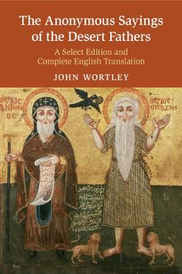 The Anonymous Sayings of the Desert Fathers: A Select Edition and Complete English Translation