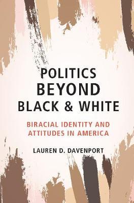 Politics beyond Black and White: Biracial Identity and Attitudes in America