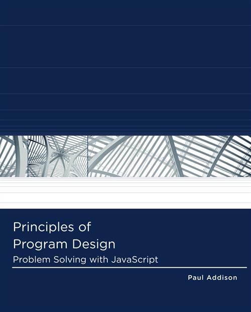 Principles of Program Design : Problem-Solving with JavaScript
