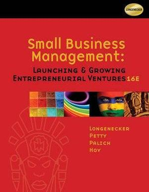 Small Business Management : Launching and Growing Entrepreneurial  Ventures